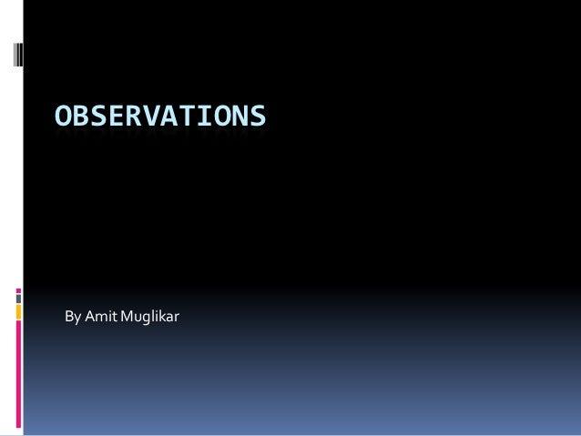 OBSERVATIONSBy Amit Muglikar