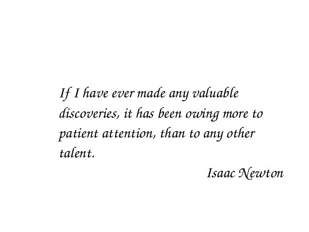 IfIhaveevermadeanyvaluable   discoveries,ithasbeenowingmoreto   patientattention,thantoanyother   t...