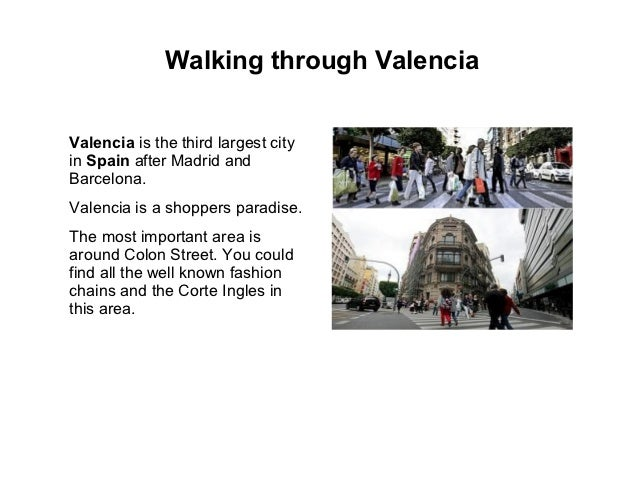 Walking through ValenciaValencia is the third largest cityin Spain after Madrid andBarcelona.Valencia is a shoppers paradi...