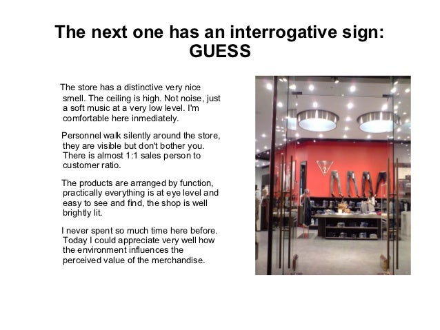 The next one has an interrogative sign:               GUESSThe store has a distinctive very nicesmell. The ceiling is high...