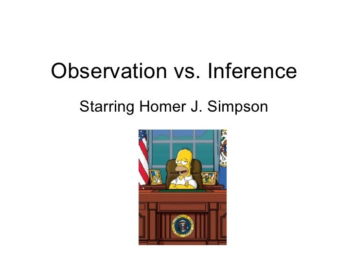 Observation vs. Inference Starring Homer J. Simpson