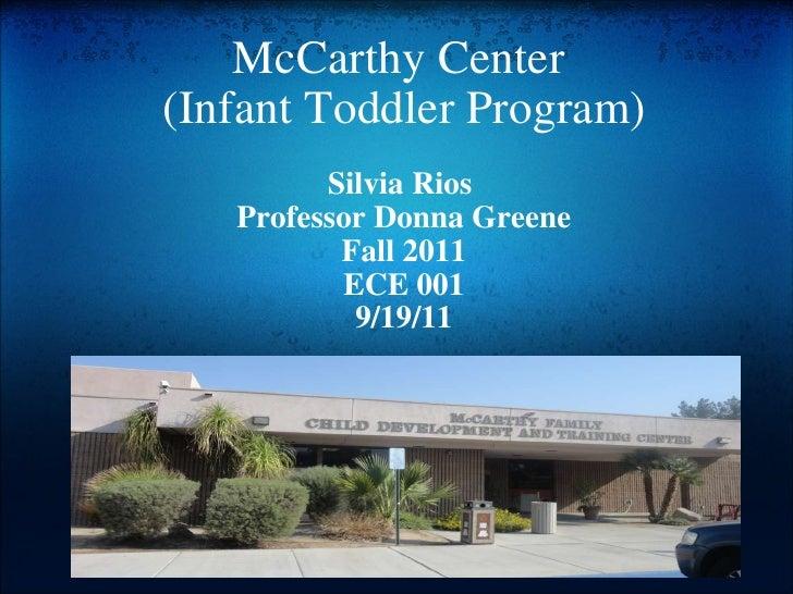 McCarthy Center  (Infant Toddler Program) Silvia Rios  Professor Donna Greene Fall 2011 ECE 001 9/19/11