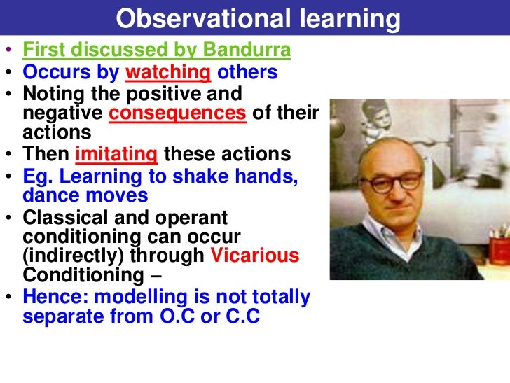 observational learning Observational learning or social learning is learning that occurs as a function of observing, retaining and replicating behavior observed in others it is most associated with the work of psychologist albert bandura, who implemented some of the seminal studies in the area and initiated social learning theory.