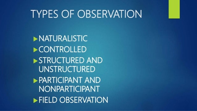 naturalistic observation method A naturalistic observation is a observation in which a person or subject to  the first method applied is using tally marks in which the observer marks.