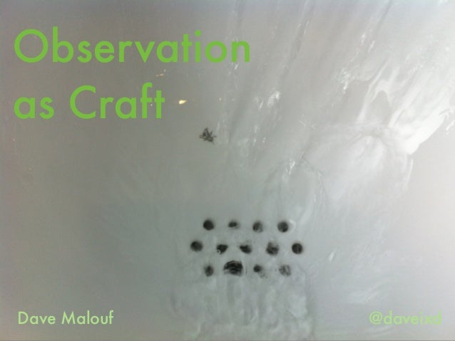 Observation as Craft Dave Malouf @daveixd