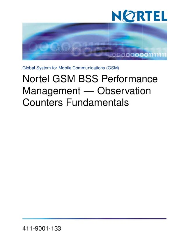 Global System for Mobile Communications (GSM)  Nortel GSM BSS Performance Management — Observation Counters Fundamentals  ...