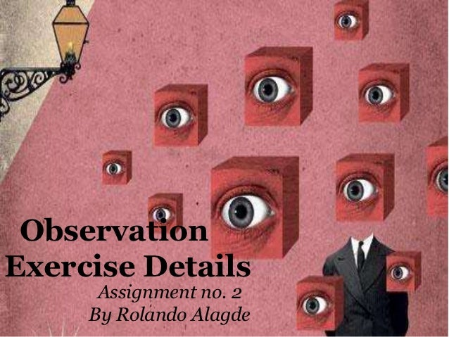 ObservationExercise Details      Assignment no. 2     By Rolando Alagde