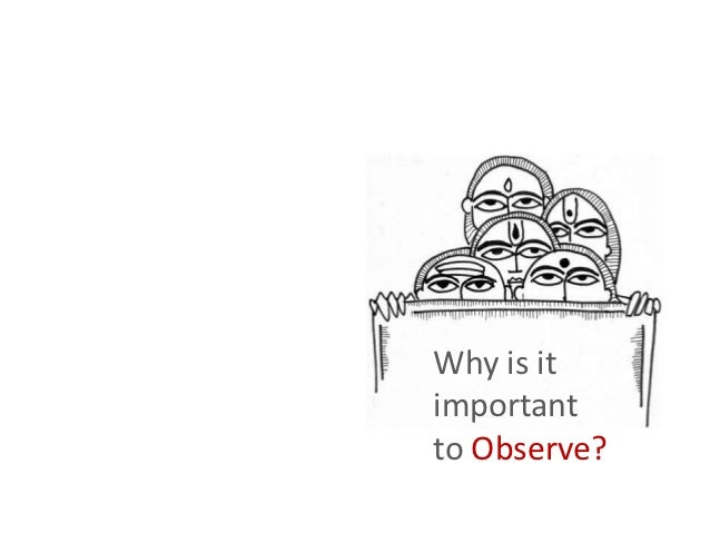 Why is itimportantto Observe?