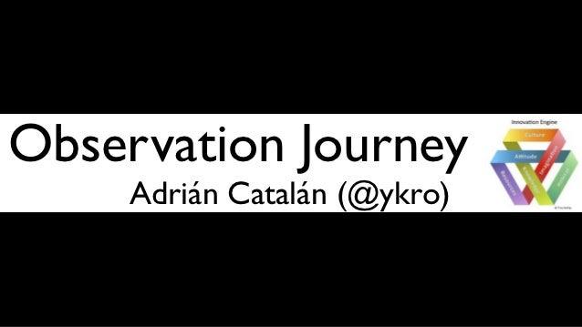 Observation Journey     Adrián Catalán (@ykro)