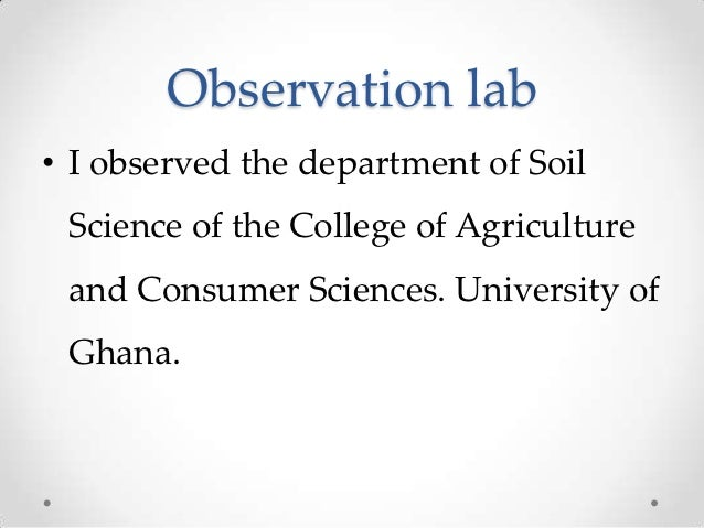Observation lab• I observed the department of Soil Science of the College of Agriculture and Consumer Sciences. University...
