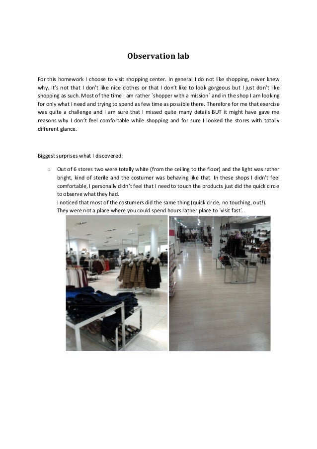 Observation labFor this homework I choose to visit shopping center. In general I do not like shopping, never knewwhy. It's...