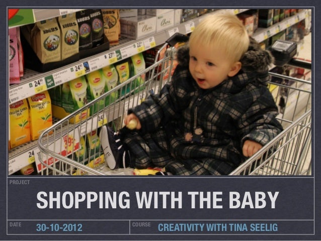 PROJECT          SHOPPING WITH THE BABYDATE                   COURSE          30-10-2012            CREATIVITY WITH TINA S...
