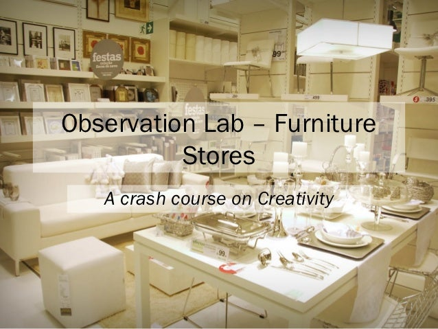 Observation Lab – Furniture          Stores   A crash course on Creativity