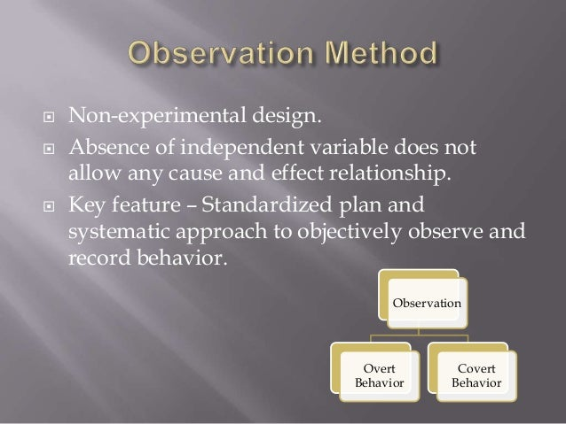 research observation methods Participant observation is a type of research strategy it is a widely used methodology in many disciplines, particularly, cultural anthropology, but also sociology.