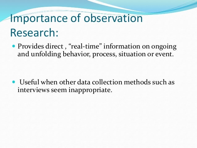 research methodology observation Observation (watching what people do) would seem to be an obvious method of carrying out research in psychology however, there are different types of observational methods and distinctions need to be made between.