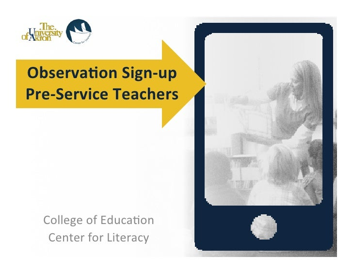 Observa(on	  Sign-­‐up	  Pre-­‐Service	  Teachers	     College	  of	  Educa-on	      Center	  for	  Literacy