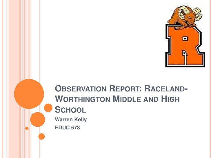 Observation Report: Raceland-Worthington Middle and High School<br />Warren Kelly<br />EDUC 673<br />