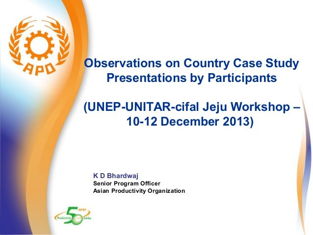 Observations on Country Case Study  Presentations by Participants  (UNEP-UNITAR-cifal Jeju Workshop –  10-12 December 2013...