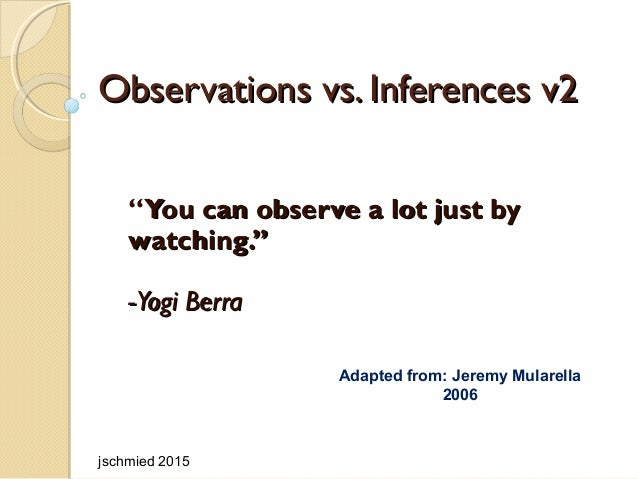 "Observations vs. Inferences v2Observations vs. Inferences v2 ""You can observe a lot just byYou can observe a lot just by w..."