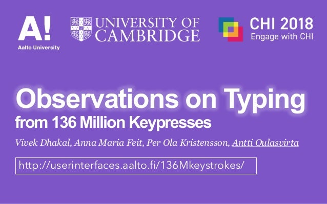Observations on Typing Vivek Dhakal, Anna Maria Feit, Per Ola Kristensson, Antti Oulasvirta from 136 Million Keypresses ht...