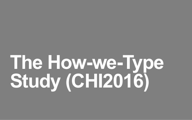 The How-we-Type Study (CHI2016)