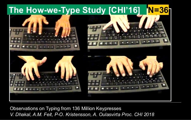 Observations on Typing from 136 Million Keypresses V. Dhakal, A.M. Feit, P-O. Kristensson, A. Oulasvirta Proc. CHI 2018 Th...