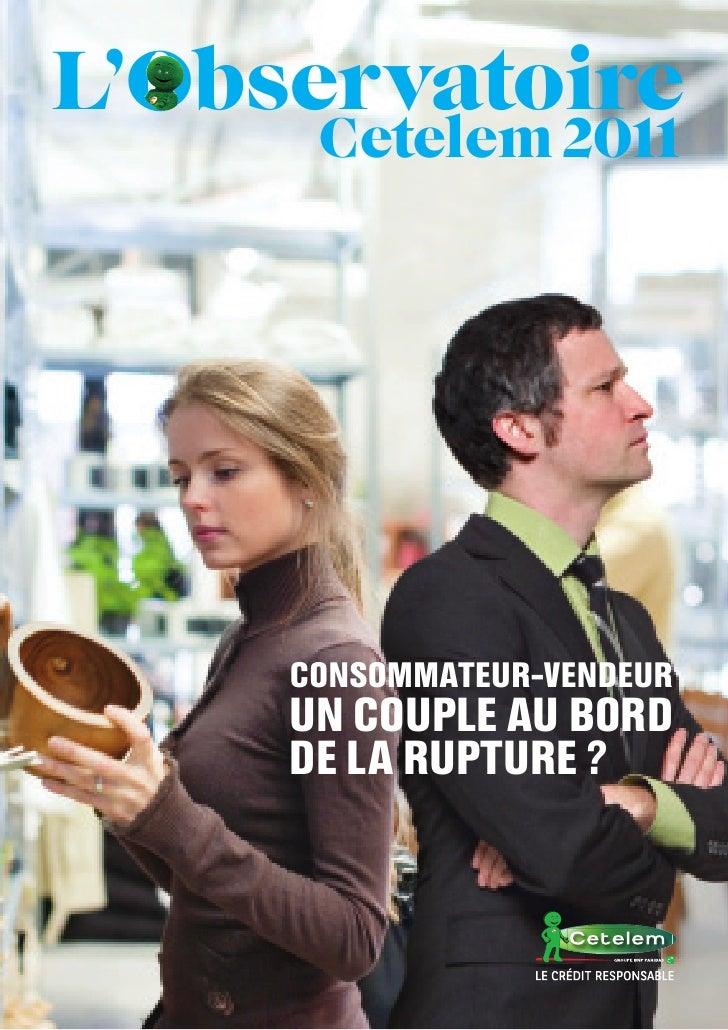 L'Observatoire      Cetelem 2011     CONSOMMATEUR-VENDEUR     UN COUPLE AU BORD     DE LA RUPTURE ?