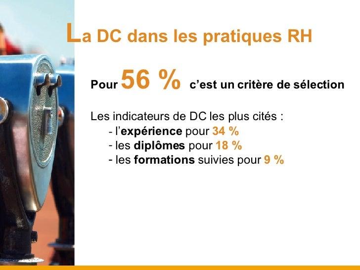 L a DC dans les pratiques RH <ul><li>Pour  56 %  c'est un critère de sélection </li></ul><ul><li>Les indicateurs de DC les...