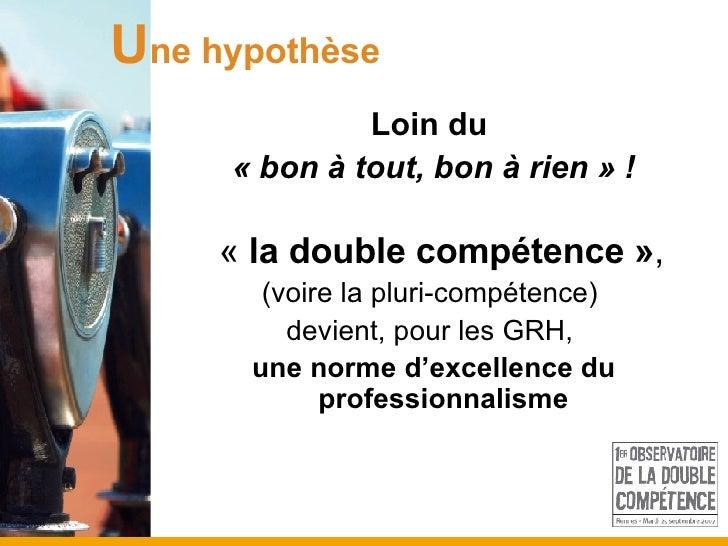 <ul><li>Loin du   </li></ul><ul><li>«bon à tout, bon à rien» ! </li></ul><ul><li>   « la double compétence » , </li></...