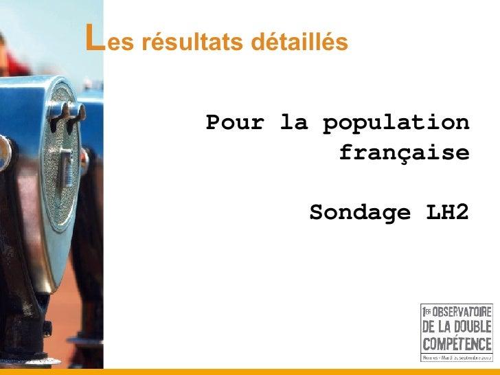 L es résultats détaillés Pour la population française Sondage LH2