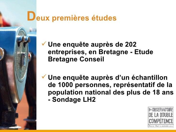 D eux premières études <ul><li>Une enquête auprès de 202 entreprises, en Bretagne - Etude Bretagne Conseil </li></ul><ul><...