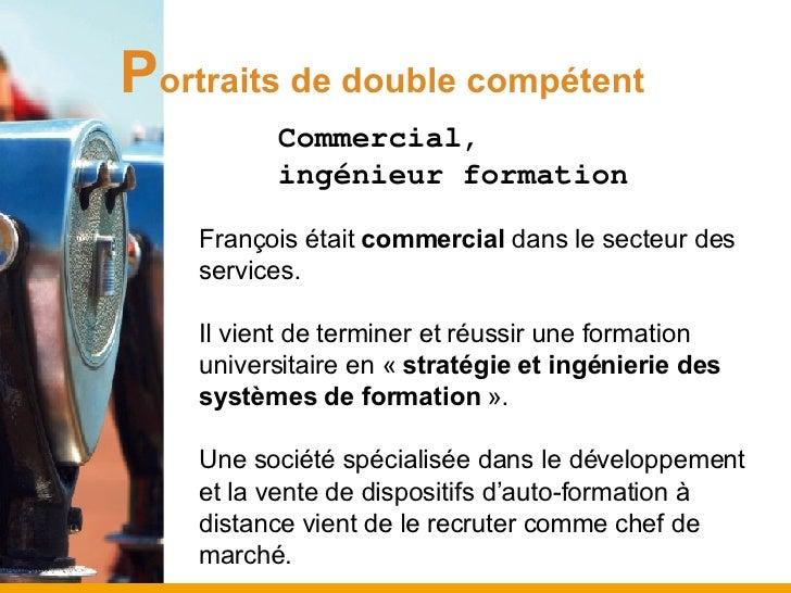 P ortraits de double compétent <ul><ul><ul><li>Commercial,  </li></ul></ul></ul><ul><ul><ul><li>ingénieur formation </li><...
