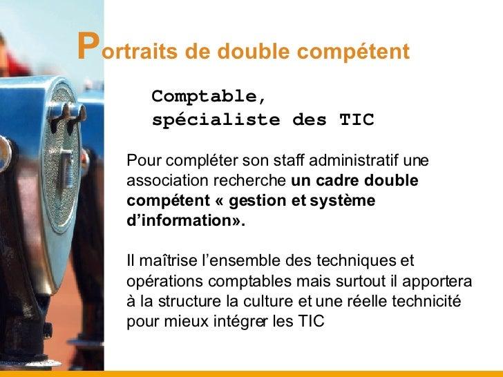 P ortraits de double compétent <ul><ul><li>Comptable,  </li></ul></ul><ul><ul><li>spécialiste des TIC </li></ul></ul><ul><...