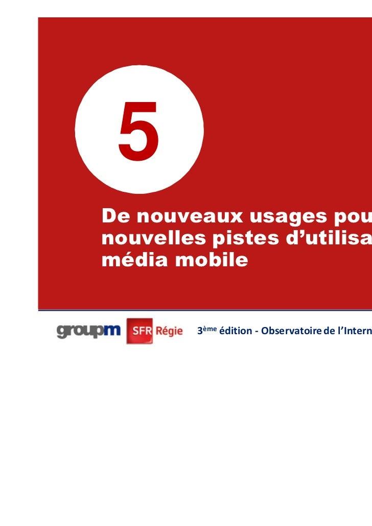5De nouveaux usages pour denouvelles pistes d'utilisation dumédia mobile                                                  ...