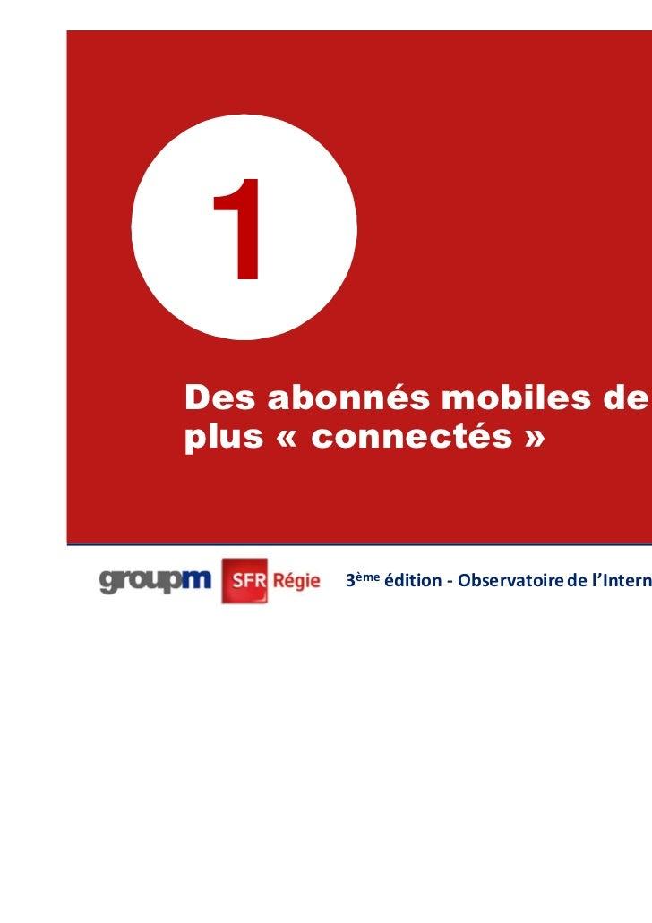 1Des abonnés mobiles de plus enplus « connectés »                                                          7       3ème éd...