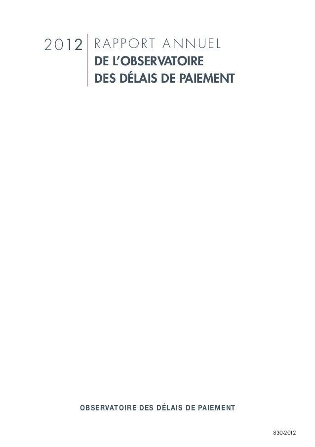 2 012 R A P P O R T A N N U E L DE L'OBSERVATOIRE DES DÉLAIS DE PAIEMENT  OBSERVATOIRE DES DÉLAIS DE PAIEMENT 830-2012