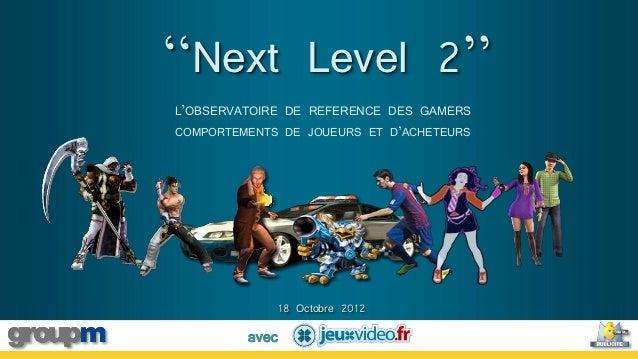 ''Next Level 2''L'OBSERVATOIRE DE REFERENCE DES GAMERSCOMPORTEMENTS DE JOUEURS ET D'ACHETEURS                18 Octobre 20...