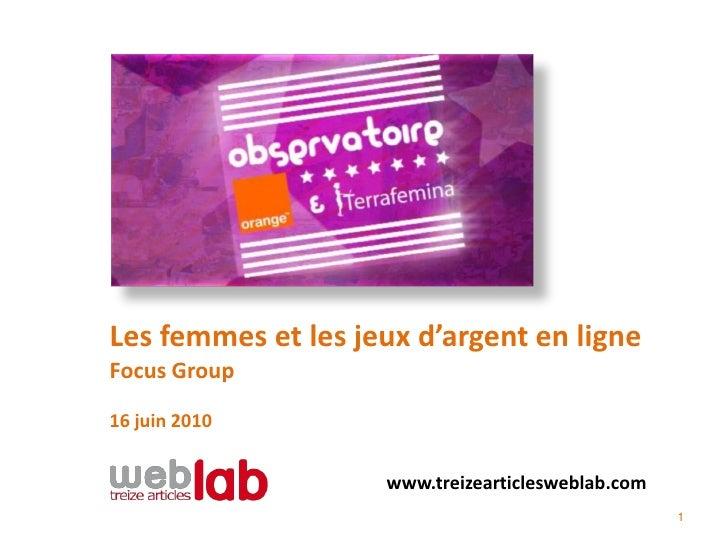 Les femmes et les jeux d'argent en ligneFocus Group16 juin 2010                    www.treizearticlesweblab.com           ...