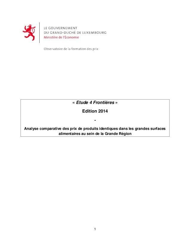 1 « Etude 4 Frontières » Edition 2014 - Analyse comparative des prix de produits identiques dans les grandes surfaces alim...