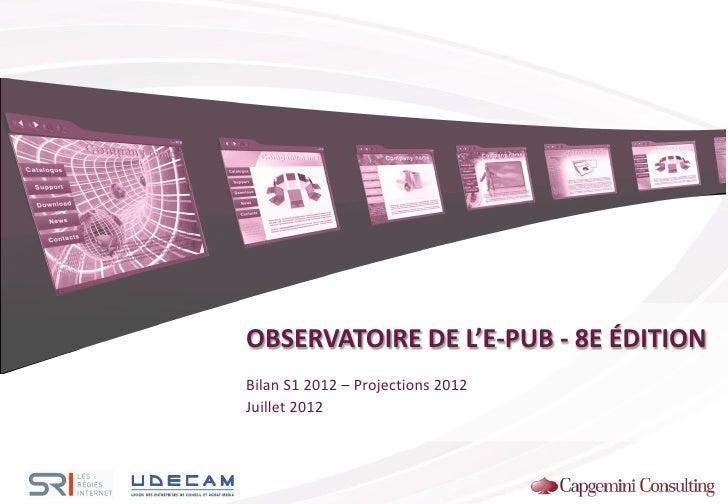 OBSERVATOIRE DE L'E-PUB - 8E ÉDITIONBilan S1 2012 – Projections 2012Juillet 2012