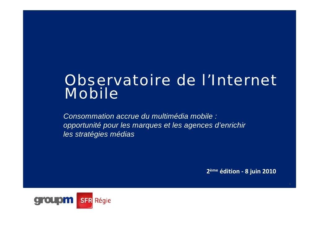 Observatoire de l'Internet Mobile Consommation accrue du multimédia mobile : opportunité pour les marques et les agences d...