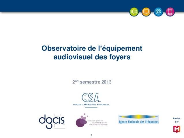 Observatoire de l'équipement audiovisuel des foyers 2nd semestre 2013 1 Réalisé par