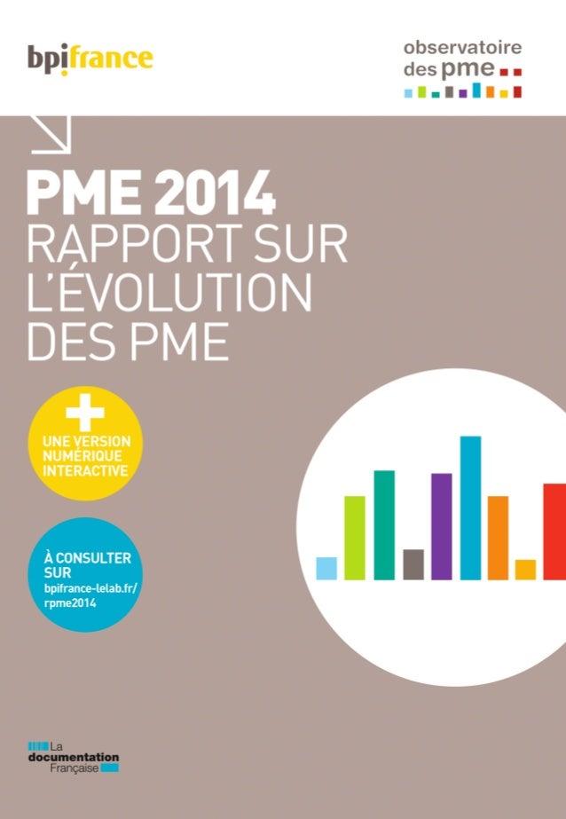 Le Rapport PME 2014 est publié par Bpifrance directeur de la publication : Nicolas Dufourcq Contacts observatoiredespme@bp...