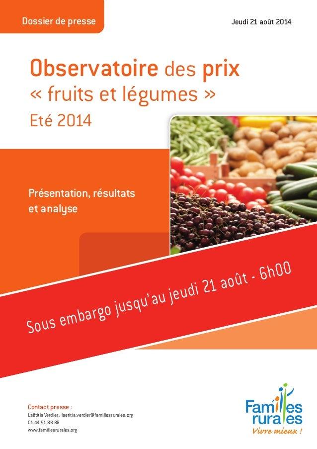 Observatoire des prix « fruits et légumes » Eté 2014 Présentation, résultats et analyse Dossier de presse Jeudi 21 août 20...