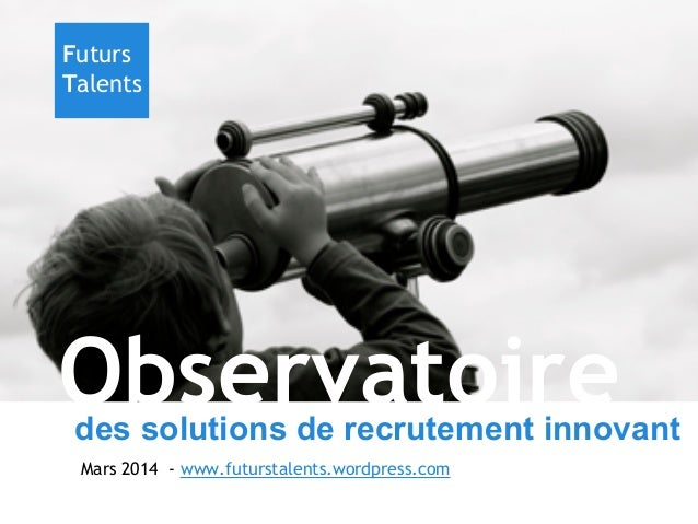 Futurs Talents  Observatoire  des solutions de recrutement innovant Mars 2014 - www.futurstalents.wordpress.com