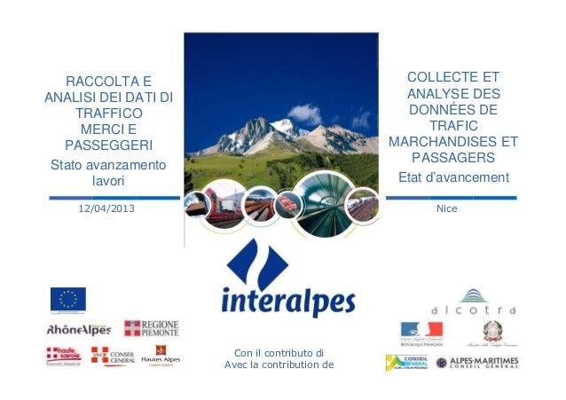 NiceCon il contributo diAvec la contribution de12/04/2013RACCOLTA EANALISI DEI DATI DITRAFFICOMERCI EPASSEGGERIStato avanz...