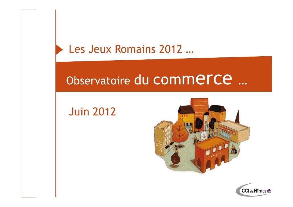 Les Jeux Romains 2012 …                           Observatoire   du commerce …                           Juin 2012Observat...