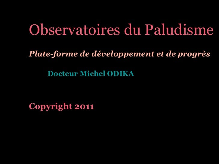 <ul><ul><ul><ul><ul><li>Observatoires du Paludisme </li></ul></ul></ul></ul></ul><ul><ul><ul><ul><ul><li>Plate-forme de dé...