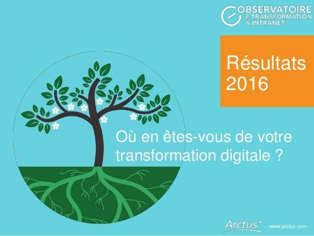 Résultats 2016 www.arctus.com Où en êtes-vous de votre transformation digitale ?