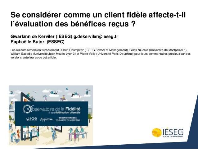 Se considérer comme un client fidèle affecte-t-il l'évaluation des bénéfices reçus ? Gwarlann de Kerviler (IESEG) g.dekerv...